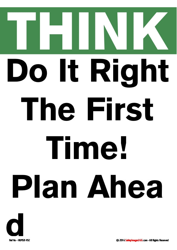 Safety poster with caption; think, do it right the first time! Plan ahead.