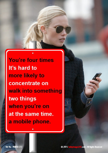 Picture of a woman using a mobile phone while walking and a sign stating that you are four times more likely to walk into something when you are using a mobile phone.