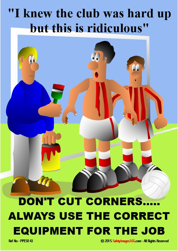Cartoon image of a man painting stripes on the bodies of two footballers with the caption - don't cut corners, always use the correct equipment for the job.