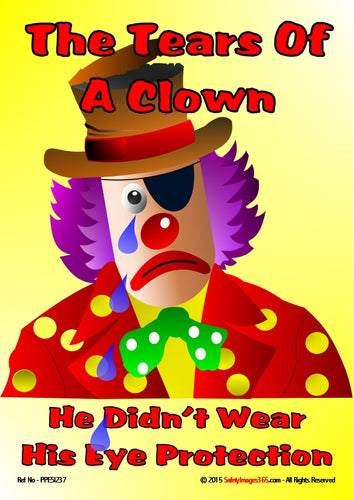 Cartoon image of a clown, wearing an eye patch, tears rolling down his face and the caption - he didn't  wear eye protection.