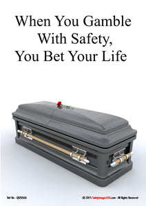Image of a closed funeral casket with the caption - when you gamble with safety you bet your life.