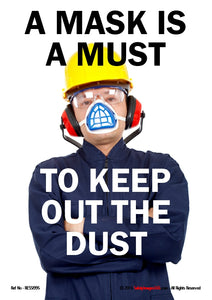 Picture of a person wearing a face mask, ear protection and a safety helmet with the caption a mask is a must to keep out the dust.