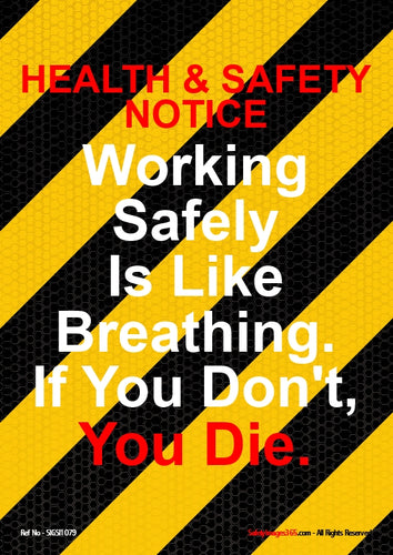 Text on a black and yellow striped background - working safely is like breathing - if you don't you die.