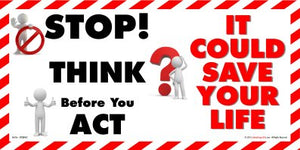 Characters  with the wording - Stop! think before you act - It could save your life