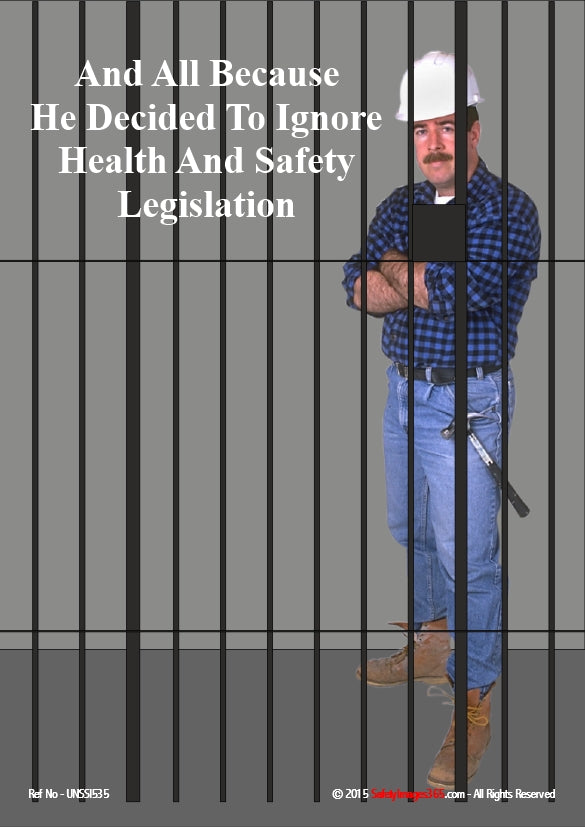 Man in hard hat behind prison bars with the caption - and all because he decided to ignore health and safety legislation.