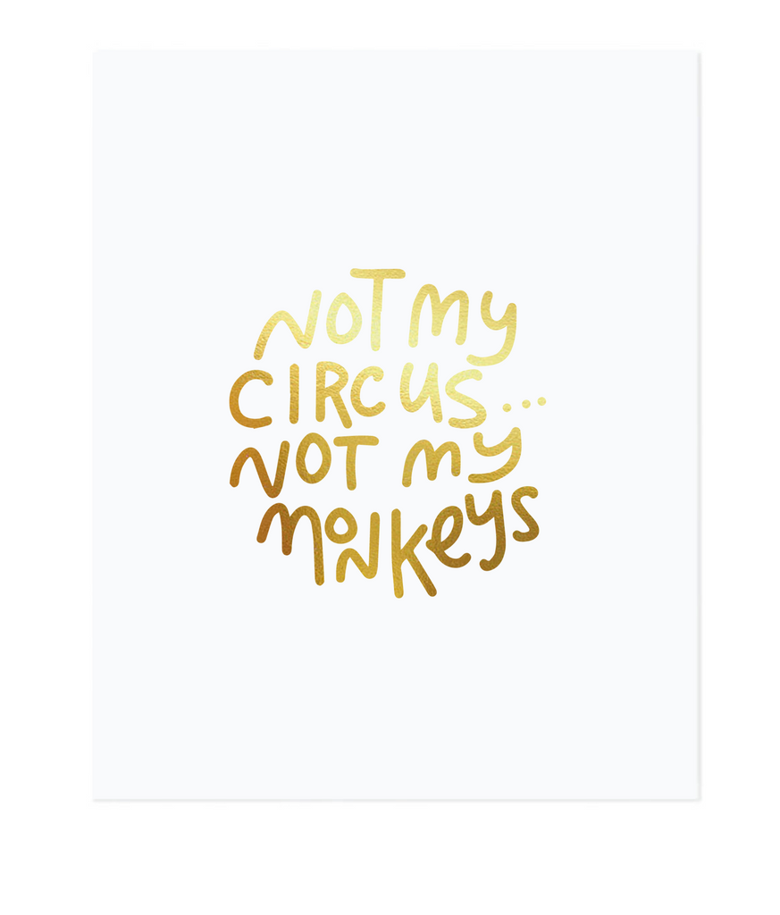 Not My Circus. Not My Monkeys No.2 / Gold Foil on White