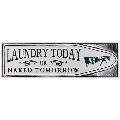 Laundry Today Naked Tomorrow Metal Sign
