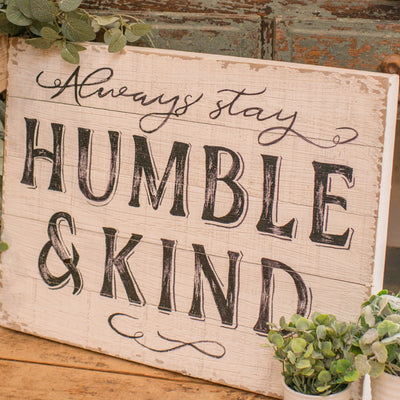 Always Stay Humble And Kind Wood Sign-Decor-A Cottage in the City