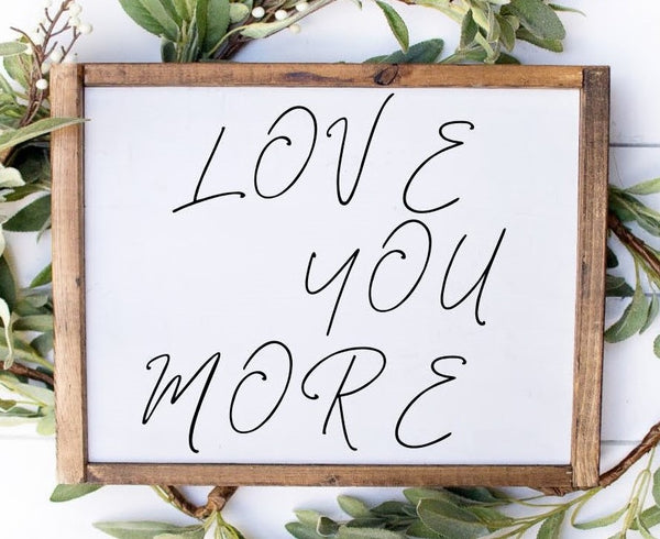 Love you more/romantic/loving/couples/anniversary/dating/husband/wife/wedding present/home decor/rustic/farmhouse
