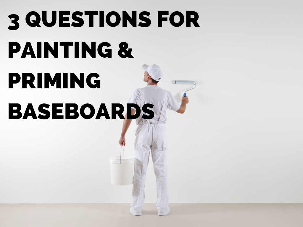Priming and Painting Baseboards - 3 Questions to Answer Before You Start