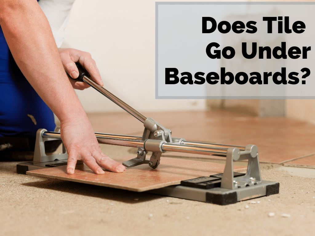 Does Tile Go Under Baseboards?