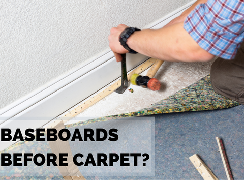 Should You Install Baseboards Before Carpet?
