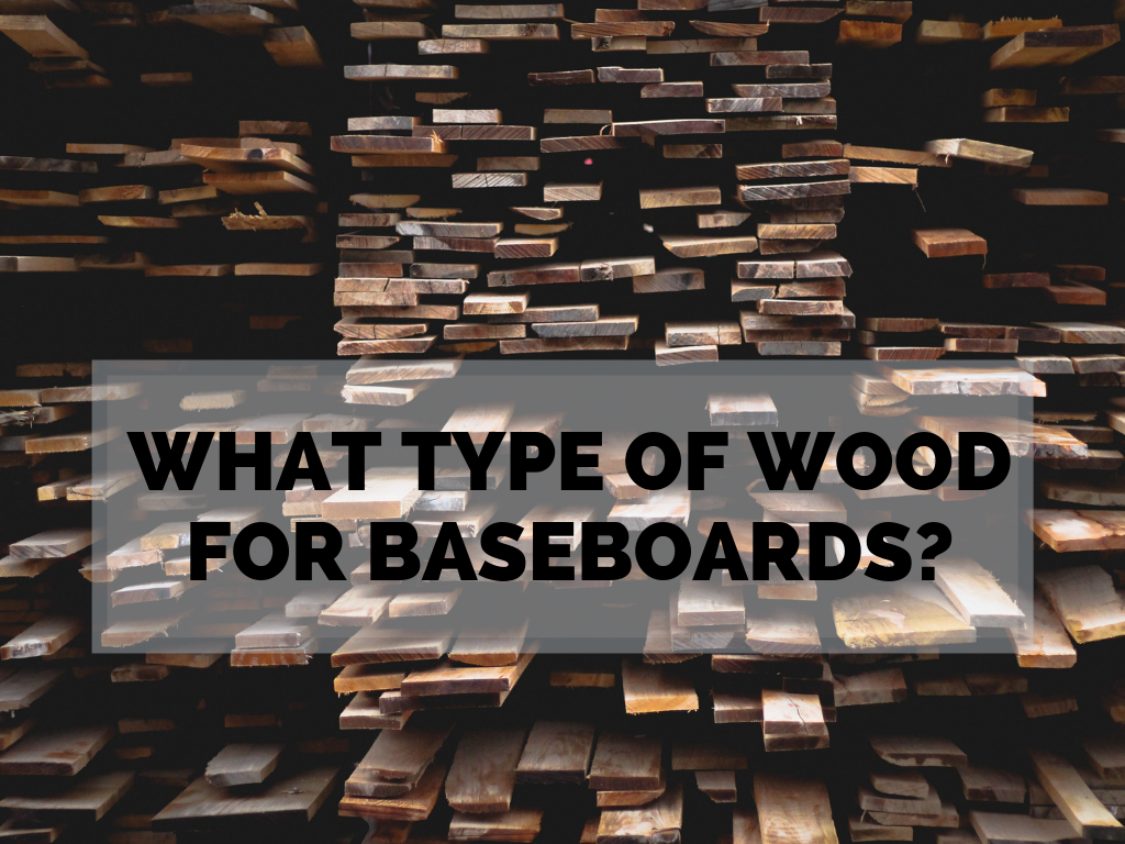 What Type of Wood is Used for Baseboards