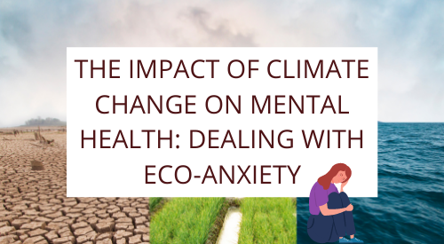 The Impact of Climate Change on Mental Health: Dealing with Eco-Anxiety