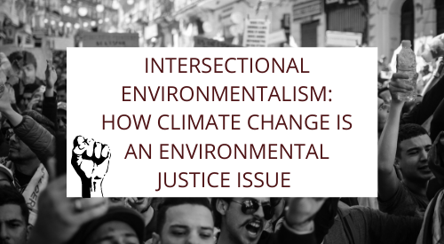 Intersectional Environmentalism: How Climate Change is an Environmental Justice issue
