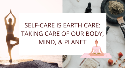 Self-Care is Earth Care: Taking care of our Body, Mind, & Planet