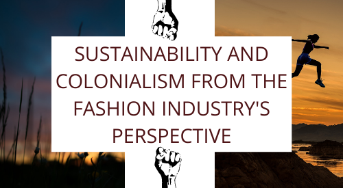 Sustainability and Colonialism from the Fashion Industry's Perspective