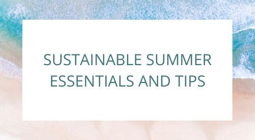 Sustainable summer essentials and tips