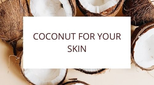 Coconut For Your Skin