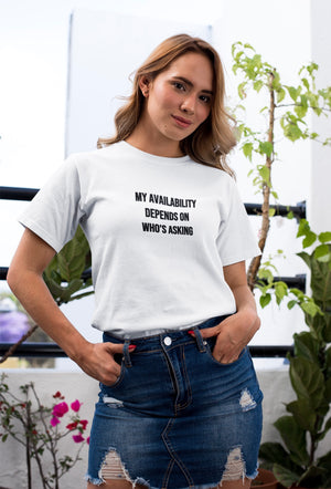 My Availability Depends On Who's Asking T-shirt