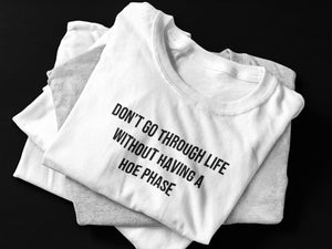 Don't Go Through Life Without Having A Hoe Phase T-shirt