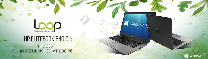 HP EliteBook 840 G1: The Best in Refurbished at Loop8