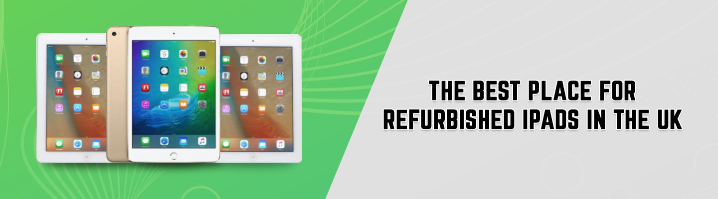 Buying the Best Apple iPad Refurbished UK-Based Stores Offer: Easier than it Seems!