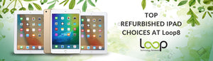 Refurbished iPad Best Buy: Loop8's Top Picks