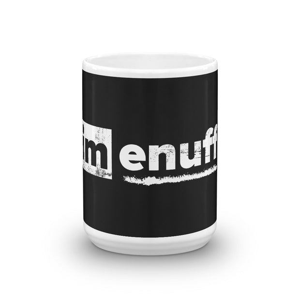 Im Enuff, Mug Black 15oz - Life Petals Boutique & Blog