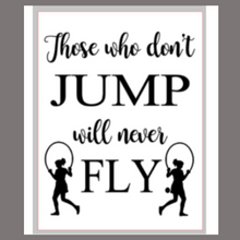 Load image into Gallery viewer, 12x16 inch wood sign Those who don't jump will never fly.
