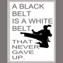 Load image into Gallery viewer, 12x16 inch wood sign A black belt is a white belt that never gave up.