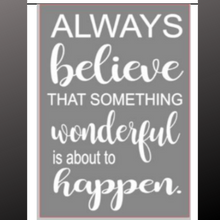 Load image into Gallery viewer, 12x16 inch wood sign Always believe that something wonderful is about to happen.