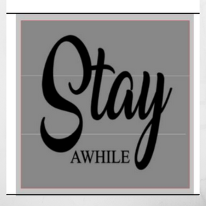 12x12 inch wood sign Stay Awhile