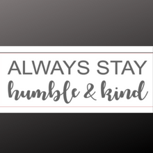 Load image into Gallery viewer, 8x24 inch sign always stay humble and kind