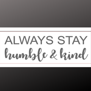8x24 inch sign always stay humble and kind
