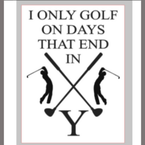 12x16 inch wood sign I only golf on days that end in Y.