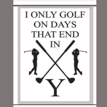 Load image into Gallery viewer, 12x16 inch wood sign I only golf on days that end in Y.