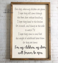 Load image into Gallery viewer, For my Children my Door will Forever be Open Sign | Framed Sign | Custom Sign | Farmhouse Sign | Wooden Sign | Rustic Sign