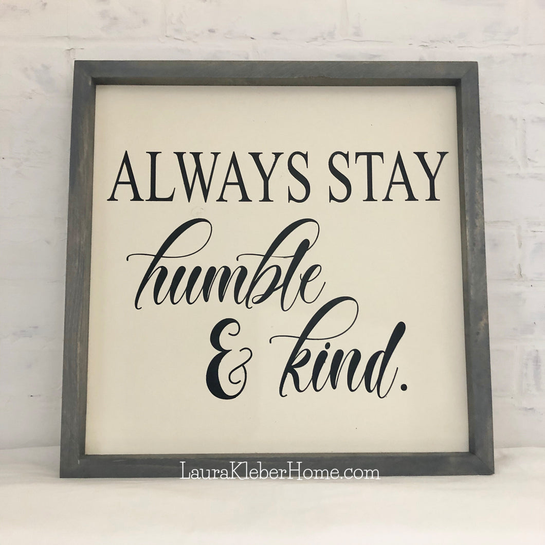 17x17 Always stay humble and kind.