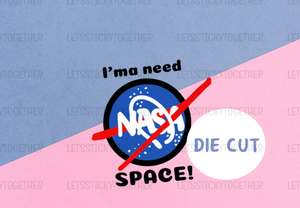 I'ma Need Space! Die Cut Sticker