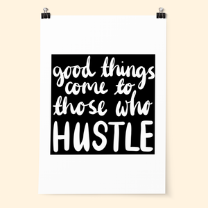 Good Things Come To Those Who Hustle Print - Poppins & Co.