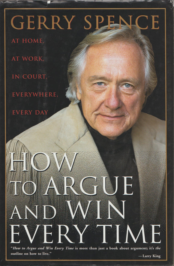 How to Argue and Win Every Time By: Gerry Spence