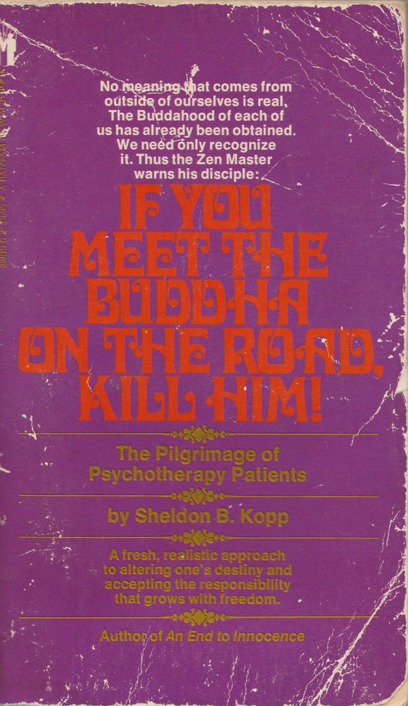 If You Meet the Buddha on the Road, Kill Him! The Pilgrimage of Psychotherapy Patients By: Sheldon B. Kopp