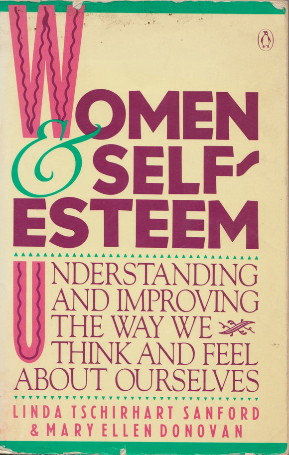 Women & Self-Esteem: Understanding and Improving the Way We Think and Feel about Ourselves By: Linda Tschirhart Sanford & Mary Ellen Donovan