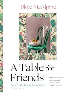 A Table for Friends - The Art of Cooking for Two or Twenty