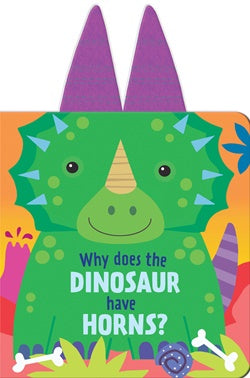 Why Does the Dinosaur have Horns? - Board Book