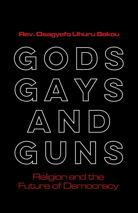 Gods, Gays, and Guns : Religion and the Future of Democracy