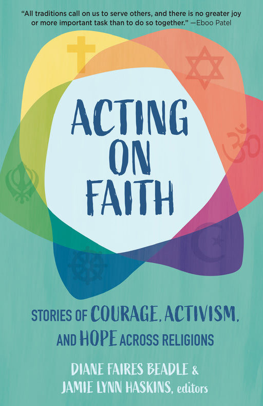 Acting on Faith: Stories of Courage, Activism, and Hope Across Religions