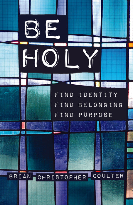Be Holy: Find Identity / Find Belonging / Find Purpose