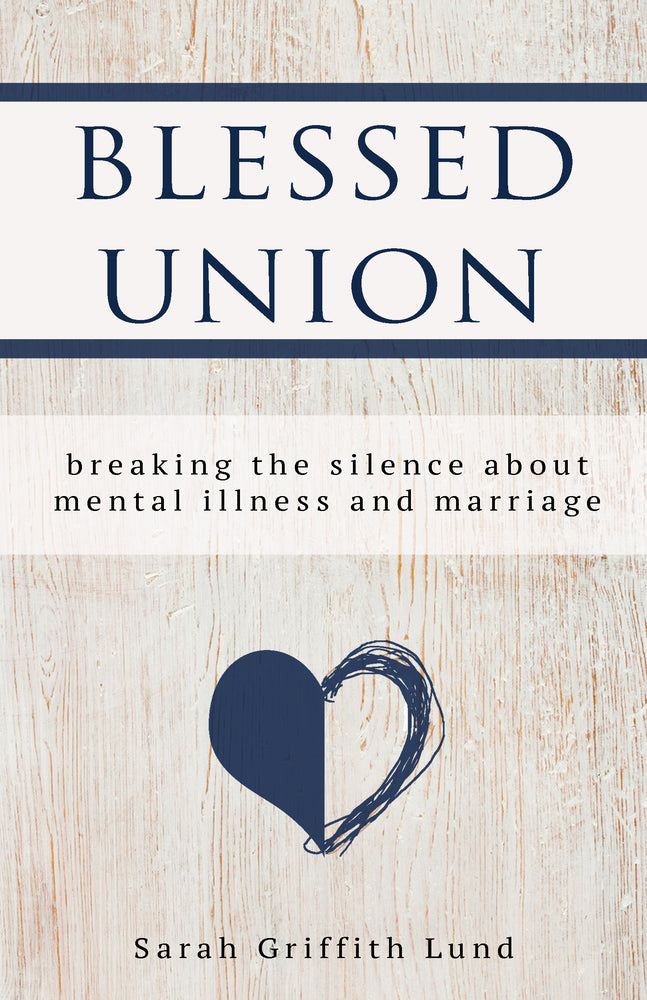 Blessed Union: Breaking the Silence about Mental Illness and Marriage